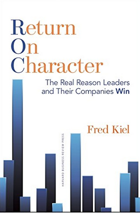 117: Return on Character: Moral Habits & Reputation of CEOs Who Win | with Fred Kiel