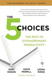 Leading Yourself Resources - The 5 Choices: Achieving Extraordinary Productivity Without Getting Buried Alive
